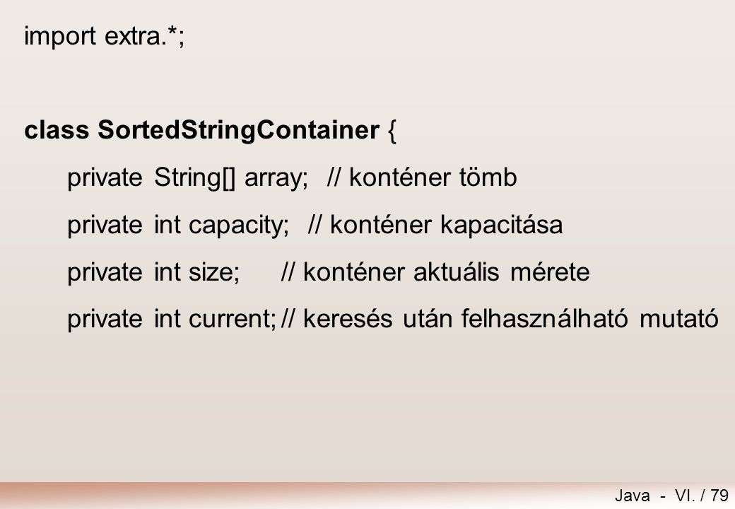 import extra.*; class SortedStringContainer { private String[] array; // konténer tömb. private int capacity; // konténer kapacitása.